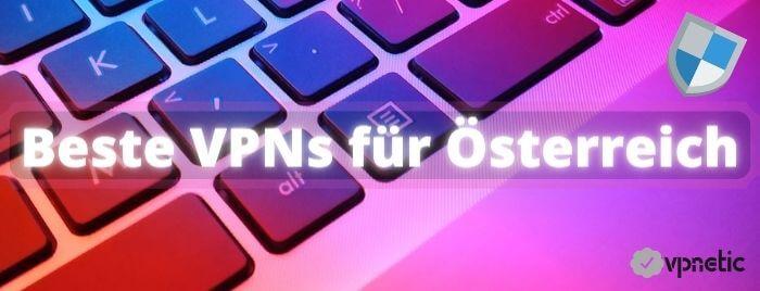 Bestes VPN Österreich