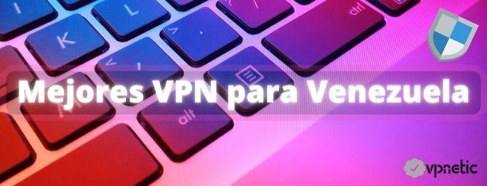 Mejores VPN para Venezuela