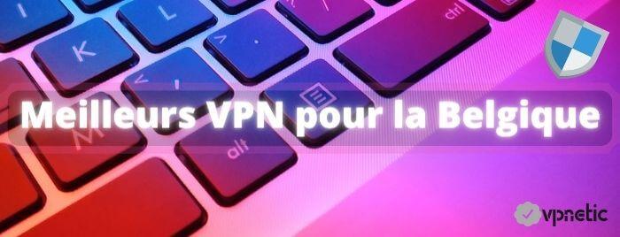 Meilleurs VPN pour la Belgique